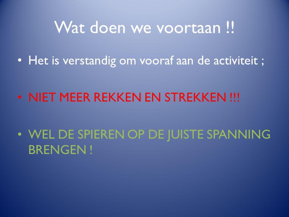 Wat doen we voortaan !! Het is verstandig om vooraf aan de activiteit ; NIET MEER REKKEN EN STREKKEN !!! WEL DE SPIEREN OP DE JUISTE SPANNING BRENGEN