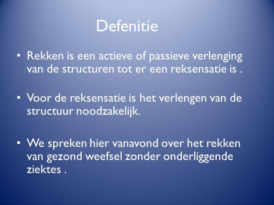Defenitie Rekken is een actieve of passieve verlenging van de structuren tot er een reksensatie is. Voor de reksensatie is het verlengen van de struct