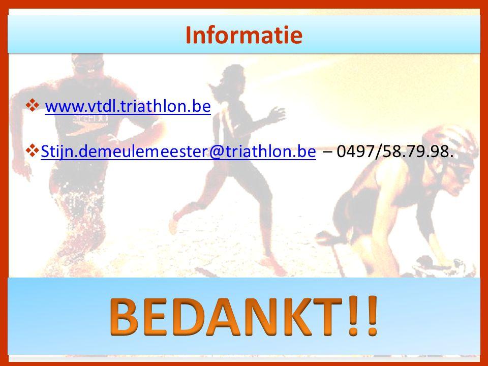 Informatie  www.vtdl.triathlon.bewww.vtdl.triathlon.be  Stijn.demeulemeester@triathlon.be – 0497/58.79.98.