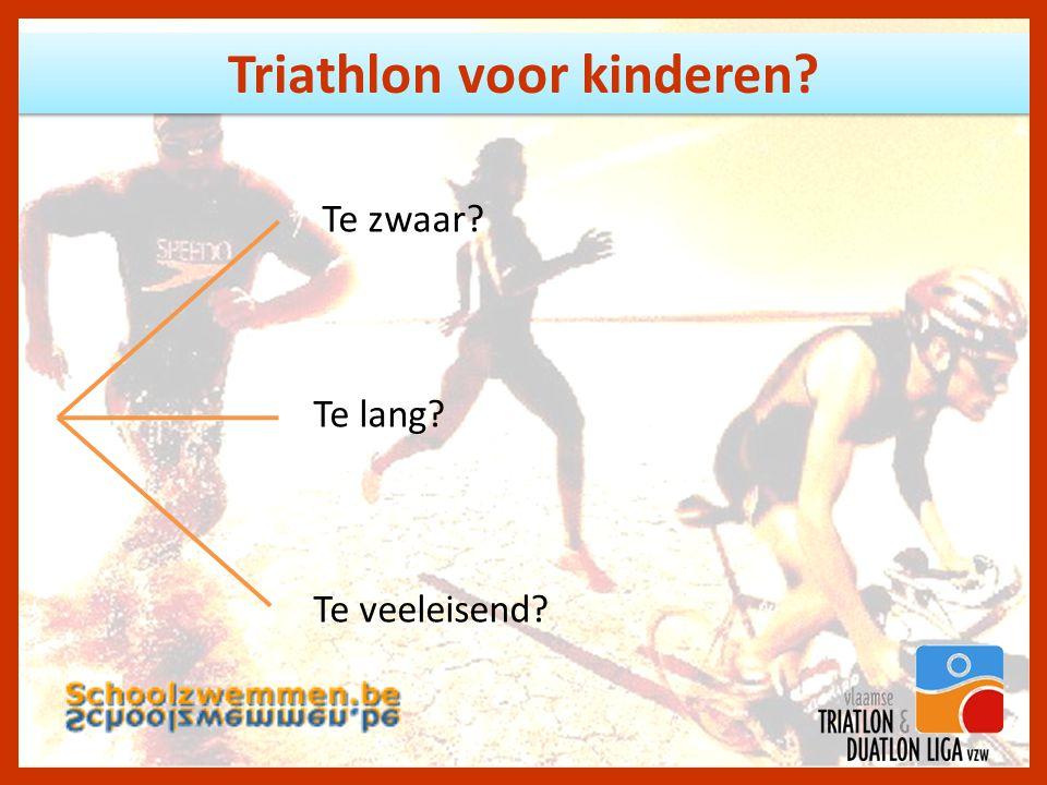 Triathlon voor kinderen Te zwaar Te lang Te veeleisend