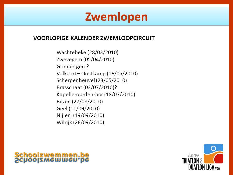 Zwemlopen VOORLOPIGE KALENDER ZWEMLOOPCIRCUIT Wachtebeke (28/03/2010) Zwevegem (05/04/2010) Grimbergen .