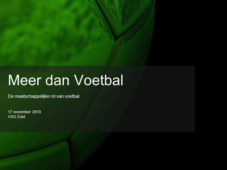 Meer dan Voetbal 17 november 2010 VSG Zuid De maatschappelijke rol van voetbal