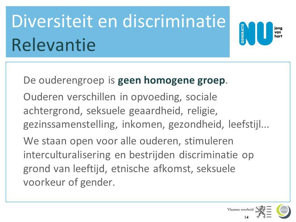 14 Diversiteit en discriminatie - Relevantie De ouderengroep is geen homogene groep. Ouderen verschillen in opvoeding, sociale achtergrond, seksuele g