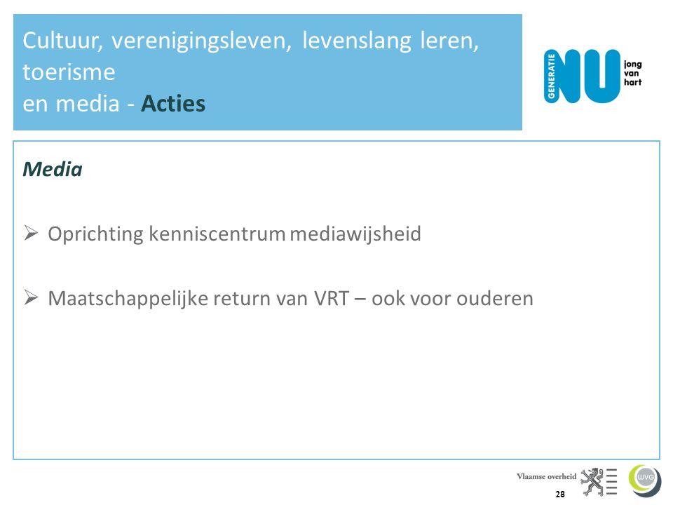 28 Media  Oprichting kenniscentrum mediawijsheid  Maatschappelijke return van VRT – ook voor ouderen Cultuur, verenigingsleven, levenslang leren, toerisme en media - Acties