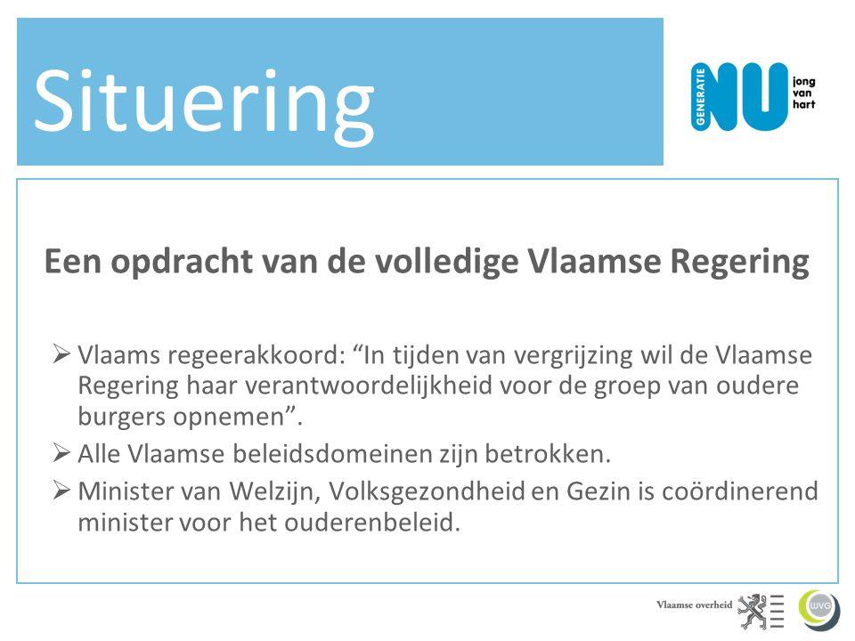 Situering Een opdracht van de volledige Vlaamse Regering  Vlaams regeerakkoord: In tijden van vergrijzing wil de Vlaamse Regering haar verantwoordelijkheid voor de groep van oudere burgers opnemen .