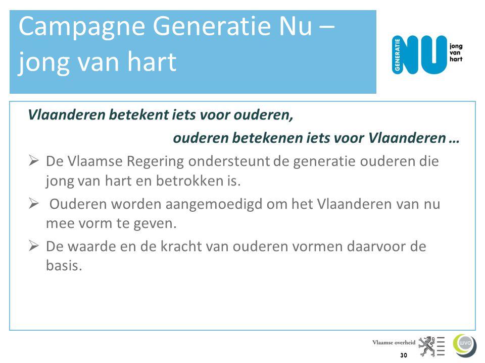 30 Vlaanderen betekent iets voor ouderen, ouderen betekenen iets voor Vlaanderen …  De Vlaamse Regering ondersteunt de generatie ouderen die jong van hart en betrokken is.
