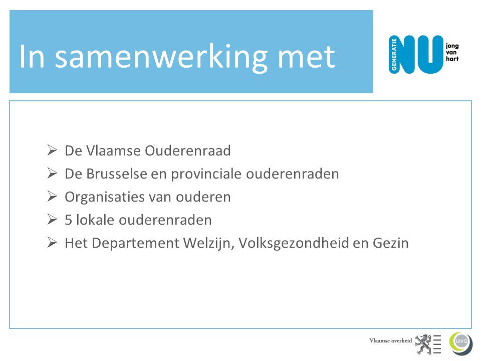 In samenwerking met  De Vlaamse Ouderenraad  De Brusselse en provinciale ouderenraden  Organisaties van ouderen  5 lokale ouderenraden  Het Depar