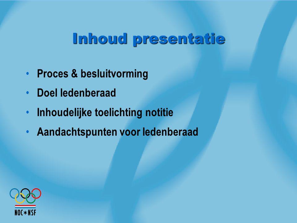 Inhoud presentatie Proces & besluitvorming Doel ledenberaad Inhoudelijke toelichting notitie Aandachtspunten voor ledenberaad