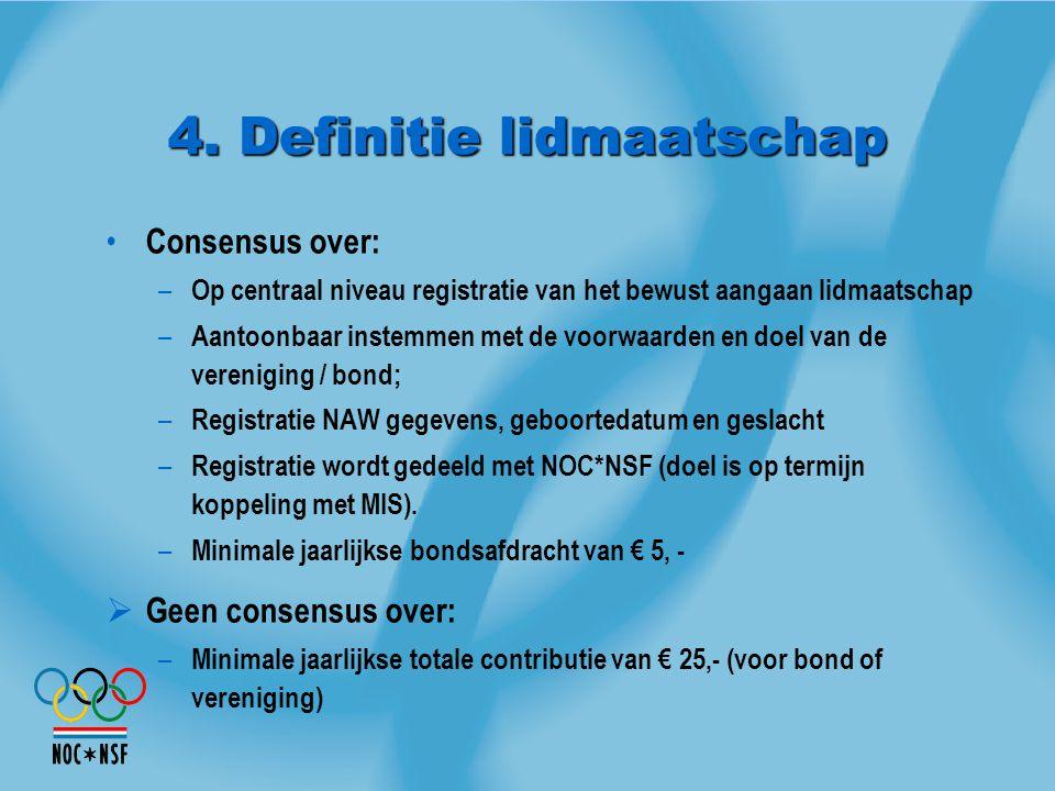 4. Definitie lidmaatschap Consensus over: – Op centraal niveau registratie van het bewust aangaan lidmaatschap – Aantoonbaar instemmen met de voorwaar
