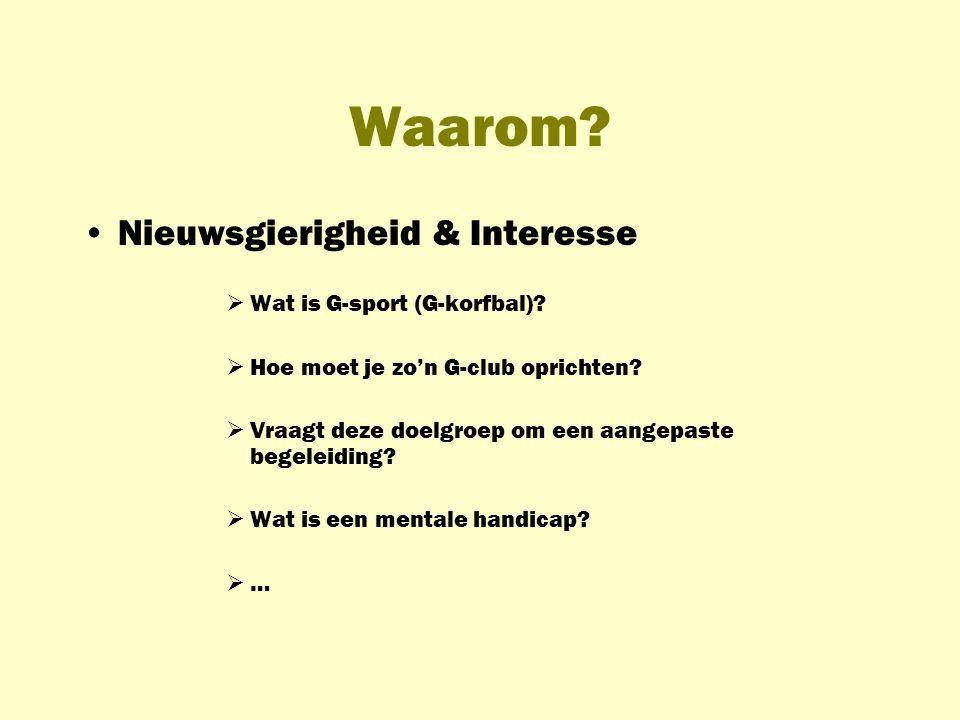 Waarom? Nieuwsgierigheid & Interesse  Wat is G-sport (G-korfbal)?  Hoe moet je zo'n G-club oprichten?  Vraagt deze doelgroep om een aangepaste bege