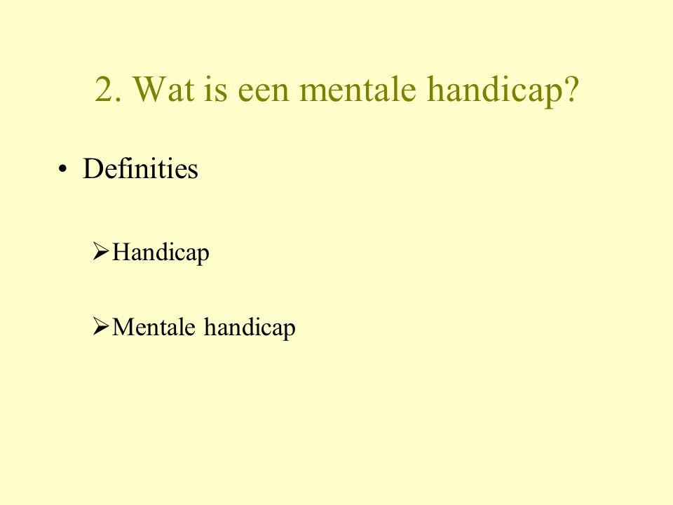 2. Wat is een mentale handicap? Definities  Handicap  Mentale handicap