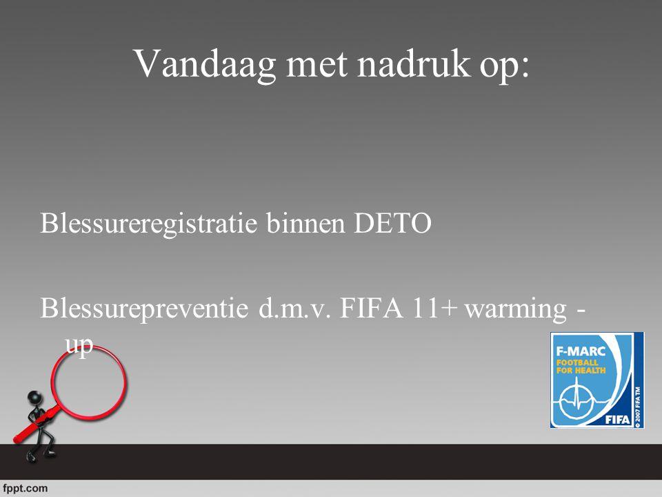 Vandaag met nadruk op: Blessureregistratie binnen DETO Blessurepreventie d.m.v. FIFA 11+ warming - up