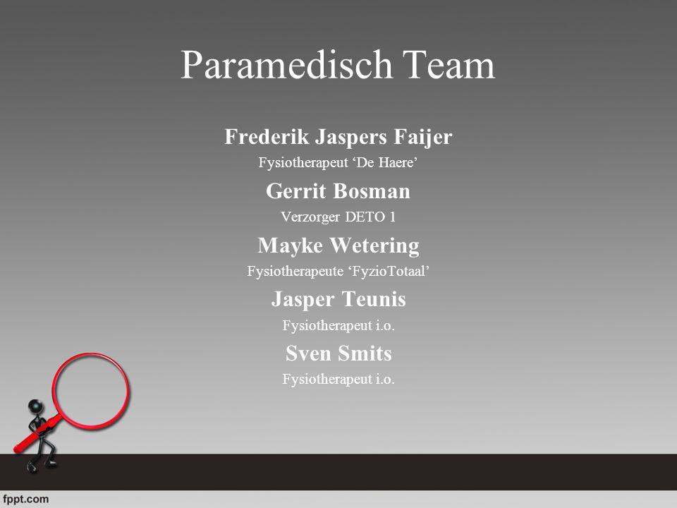Paramedisch Team Frederik Jaspers Faijer Fysiotherapeut 'De Haere' Gerrit Bosman Verzorger DETO 1 Mayke Wetering Fysiotherapeute 'FyzioTotaal' Jasper
