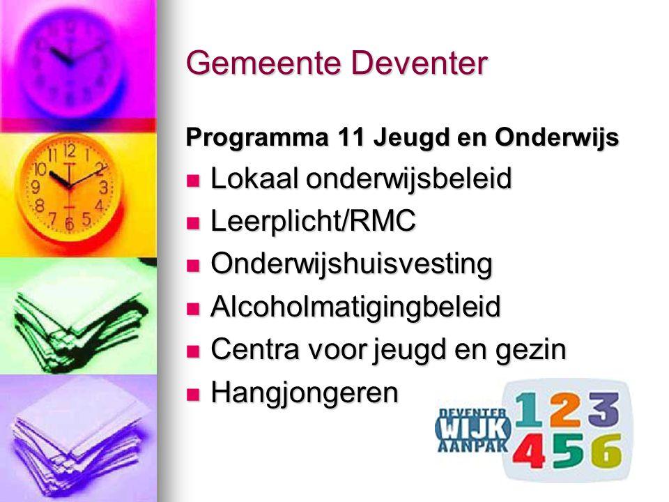 Gemeente Deventer Programma 11 Jeugd en Onderwijs Lokaal onderwijsbeleid Lokaal onderwijsbeleid Leerplicht/RMC Leerplicht/RMC Onderwijshuisvesting Ond