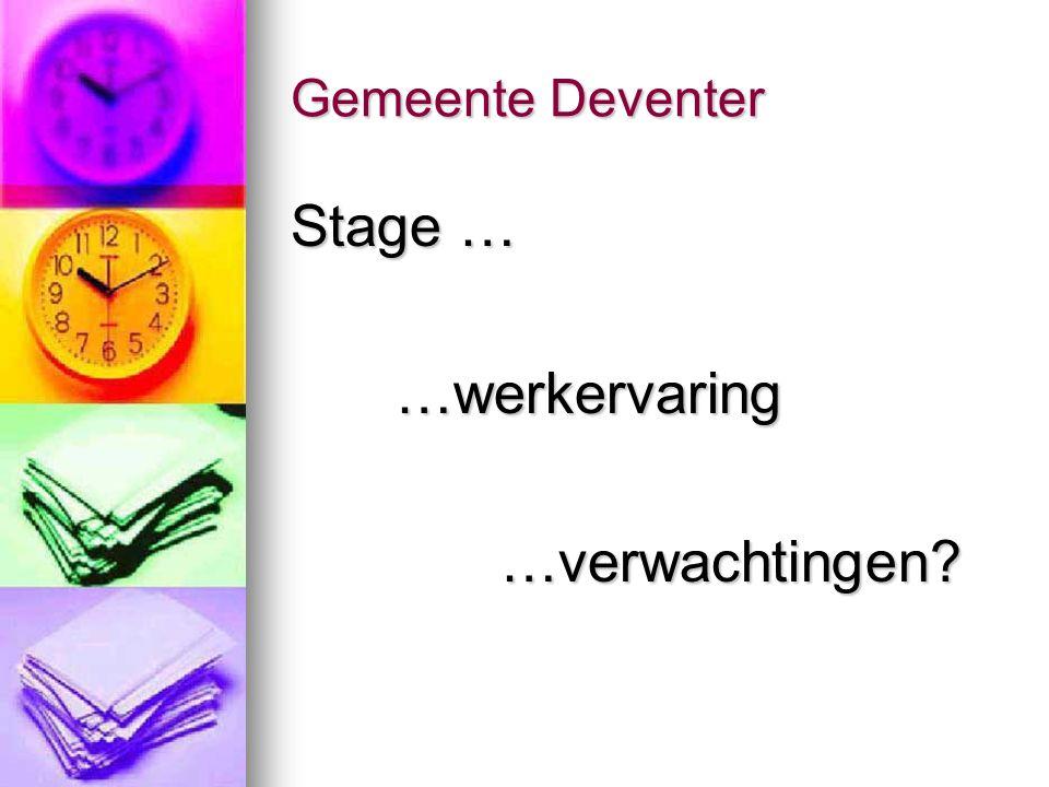 Gemeente Deventer Stage … …werkervaring…verwachtingen?