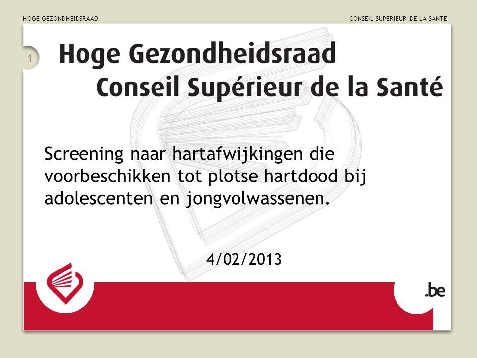 HOGE GEZONDHEIDSRAAD CONSEIL SUPERIEUR DE LA SANTE 1 Screening naar hartafwijkingen die voorbeschikken tot plotse hartdood bij adolescenten en jongvolwassenen.