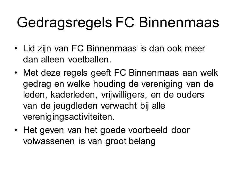 Gedragsregels FC Binnenmaas Lid zijn van FC Binnenmaas is dan ook meer dan alleen voetballen. Met deze regels geeft FC Binnenmaas aan welk gedrag en w