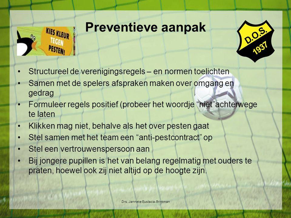 Preventieve aanpak Structureel de verenigingsregels – en normen toelichten Samen met de spelers afspraken maken over omgang en gedrag Formuleer regels