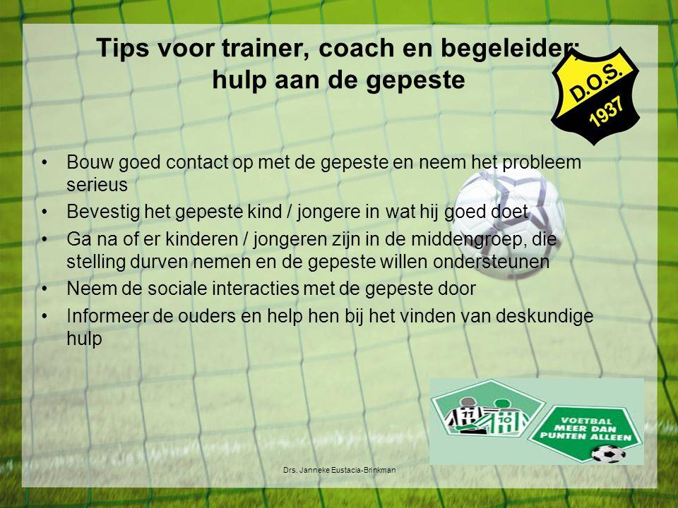 Tips voor trainer, coach en begeleider; hulp aan de gepeste Bouw goed contact op met de gepeste en neem het probleem serieus Bevestig het gepeste kind