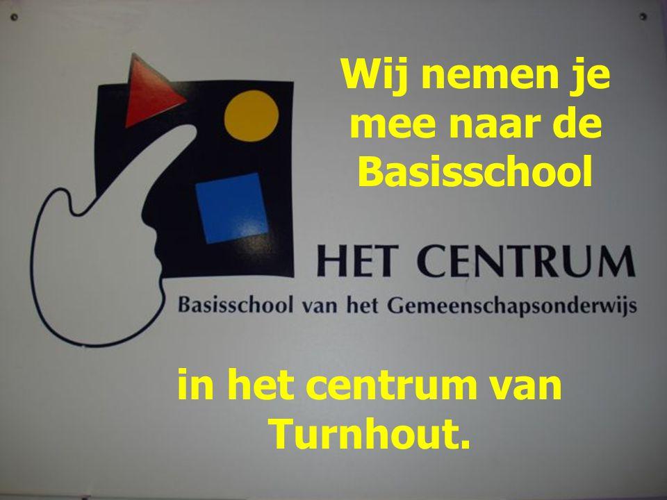in het centrum van Turnhout. Wij nemen je mee naar de Basisschool