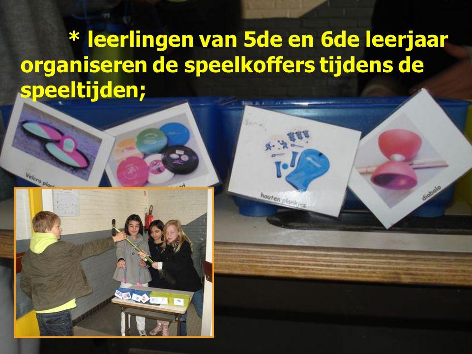 * leerlingen van 5de en 6de leerjaar organiseren de speelkoffers tijdens de speeltijden;