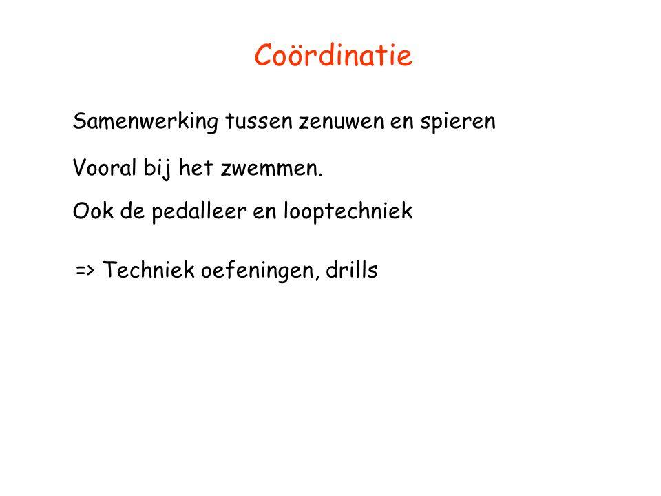 Coördinatie Samenwerking tussen zenuwen en spieren Vooral bij het zwemmen. Ook de pedalleer en looptechniek => Techniek oefeningen, drills