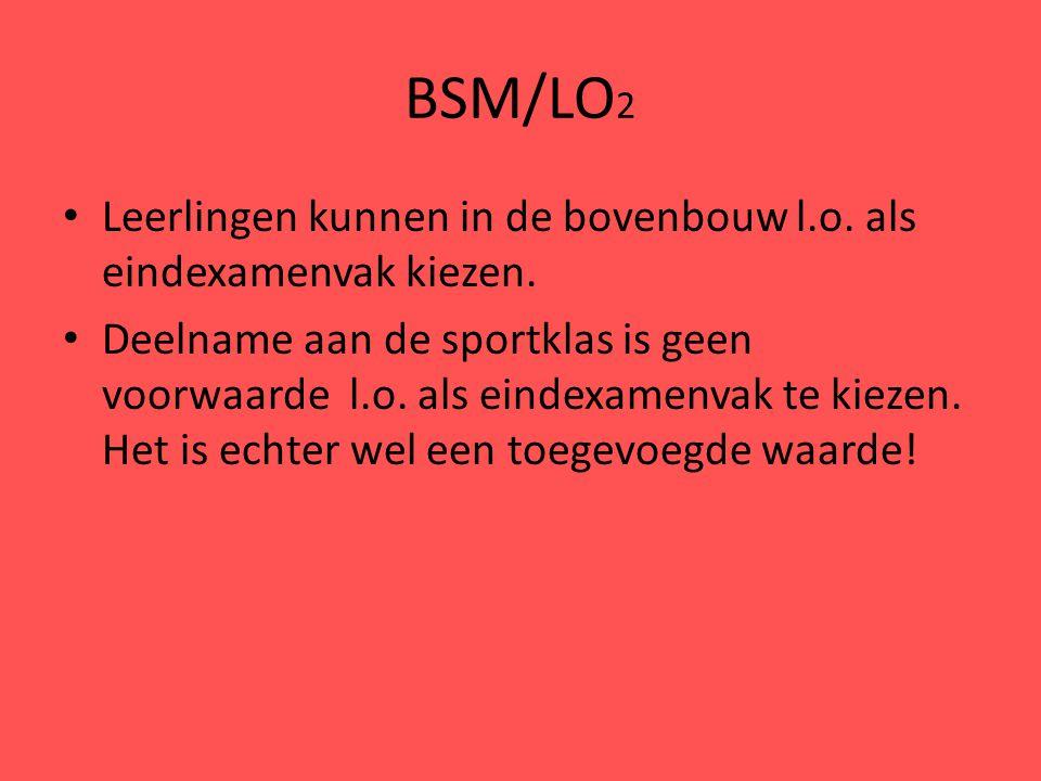 BSM/LO 2 Leerlingen kunnen in de bovenbouw l.o.als eindexamenvak kiezen.