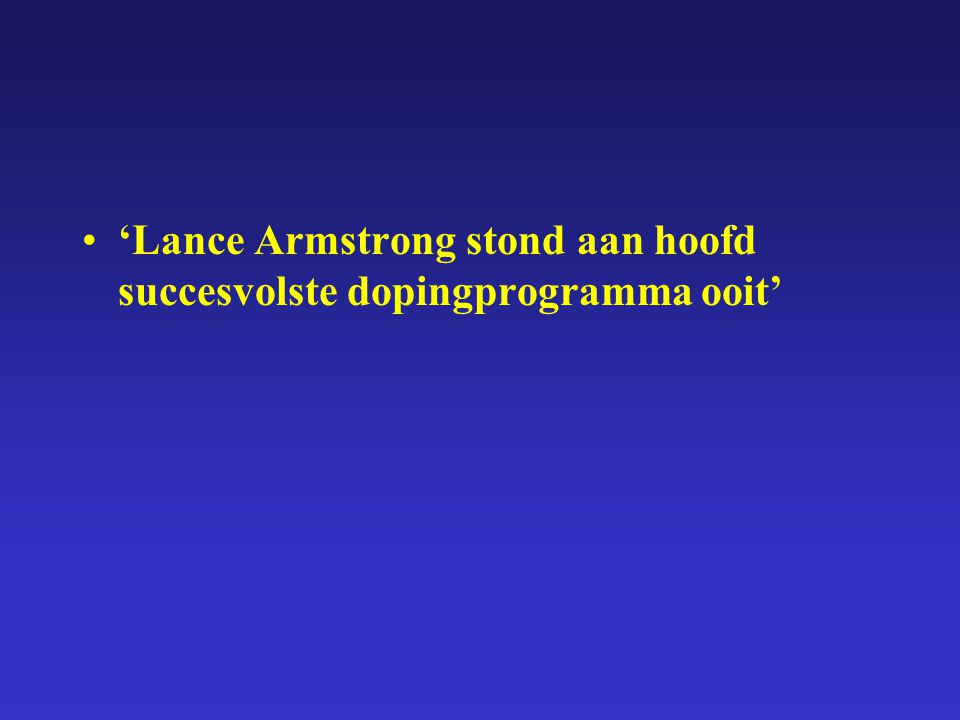 'Lance Armstrong stond aan hoofd succesvolste dopingprogramma ooit'