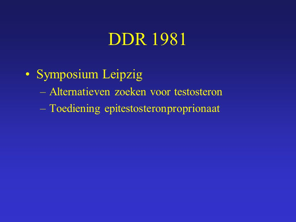 DDR 1981 Symposium Leipzig –Alternatieven zoeken voor testosteron –Toediening epitestosteronproprionaat