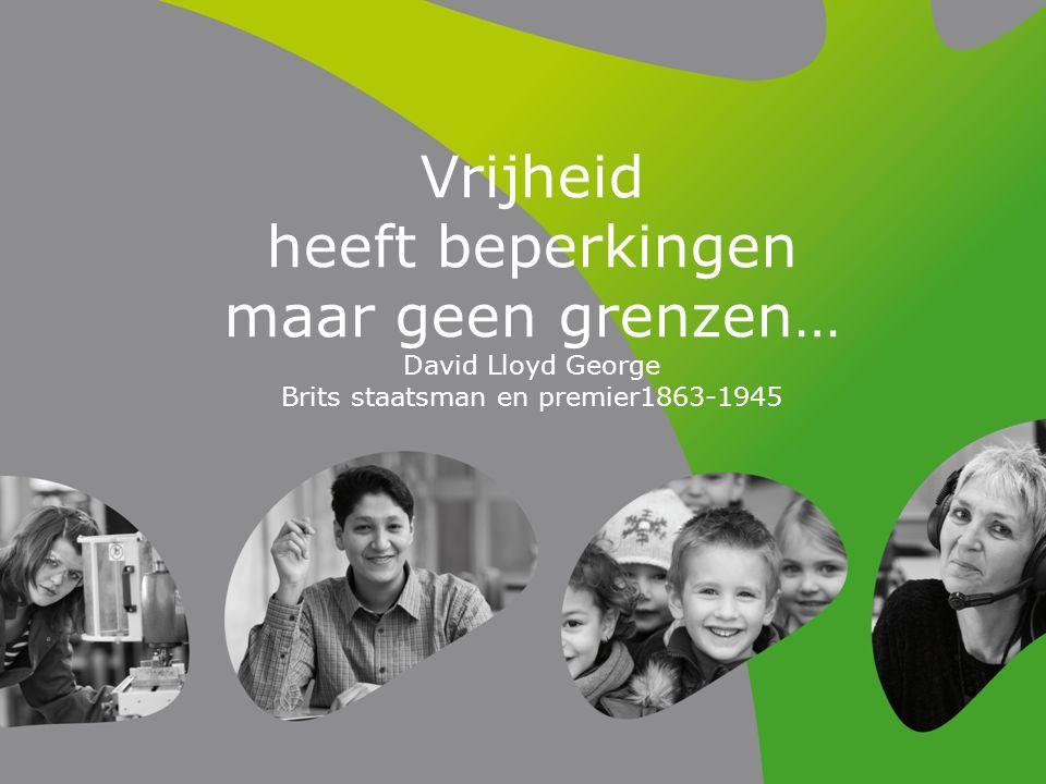 Vrijheid heeft beperkingen maar geen grenzen… David Lloyd George Brits staatsman en premier1863-1945