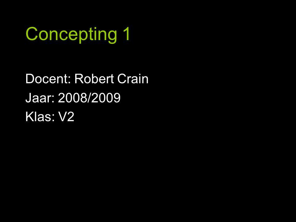 Concepting 1 Docent: Robert Crain Jaar: 2008/2009 Klas: V2