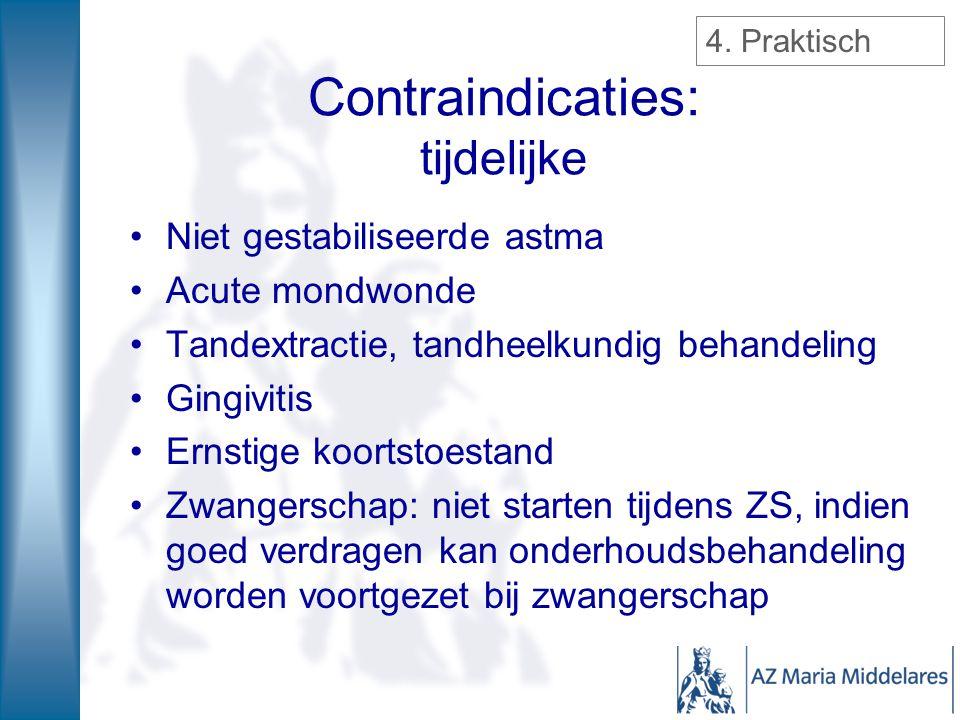 Niet gestabiliseerde astma Acute mondwonde Tandextractie, tandheelkundig behandeling Gingivitis Ernstige koortstoestand Zwangerschap: niet starten tij