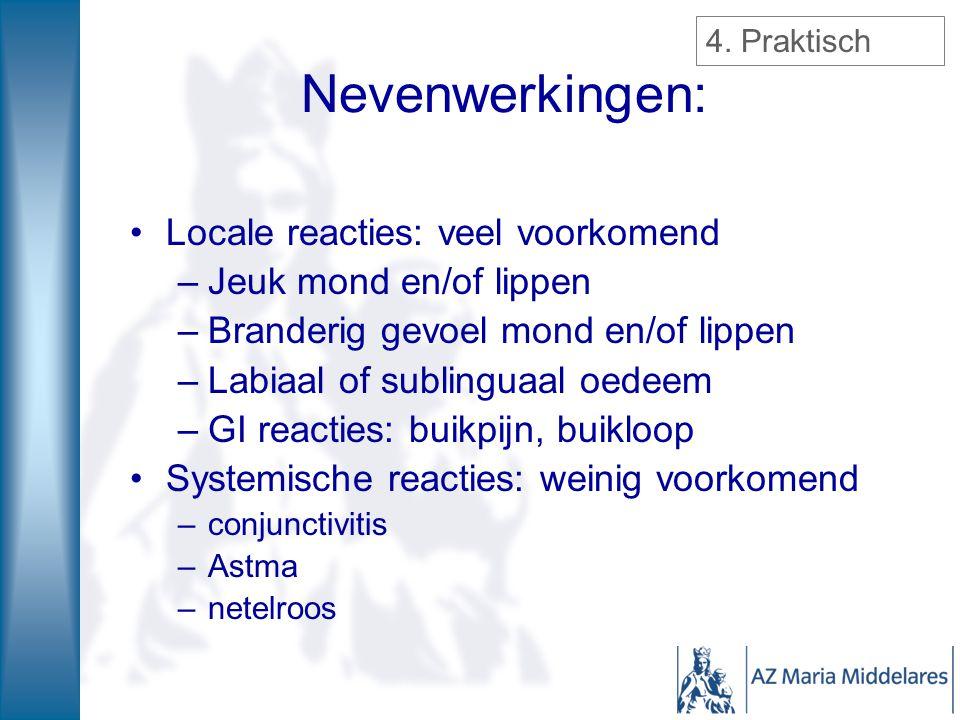Nevenwerkingen: Locale reacties: veel voorkomend –Jeuk mond en/of lippen –Branderig gevoel mond en/of lippen –Labiaal of sublinguaal oedeem –GI reacti