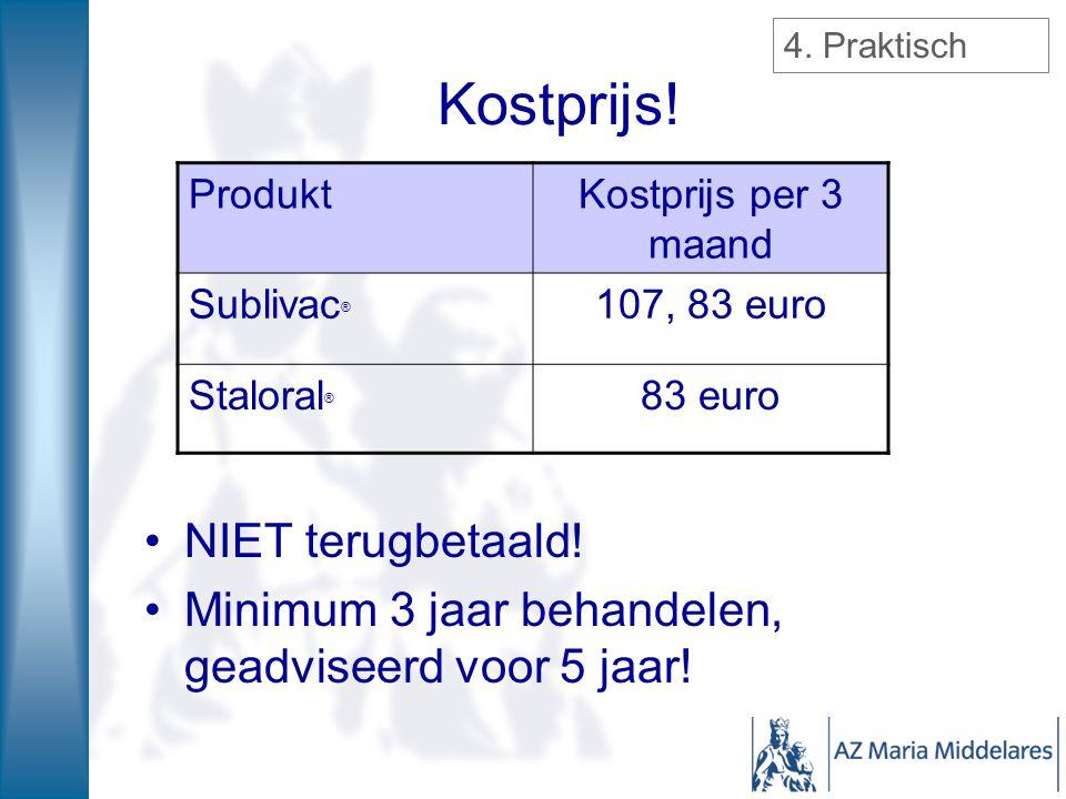 Kostprijs! NIET terugbetaald! Minimum 3 jaar behandelen, geadviseerd voor 5 jaar! ProduktKostprijs per 3 maand Sublivac ® 107, 83 euro Staloral ® 83 e