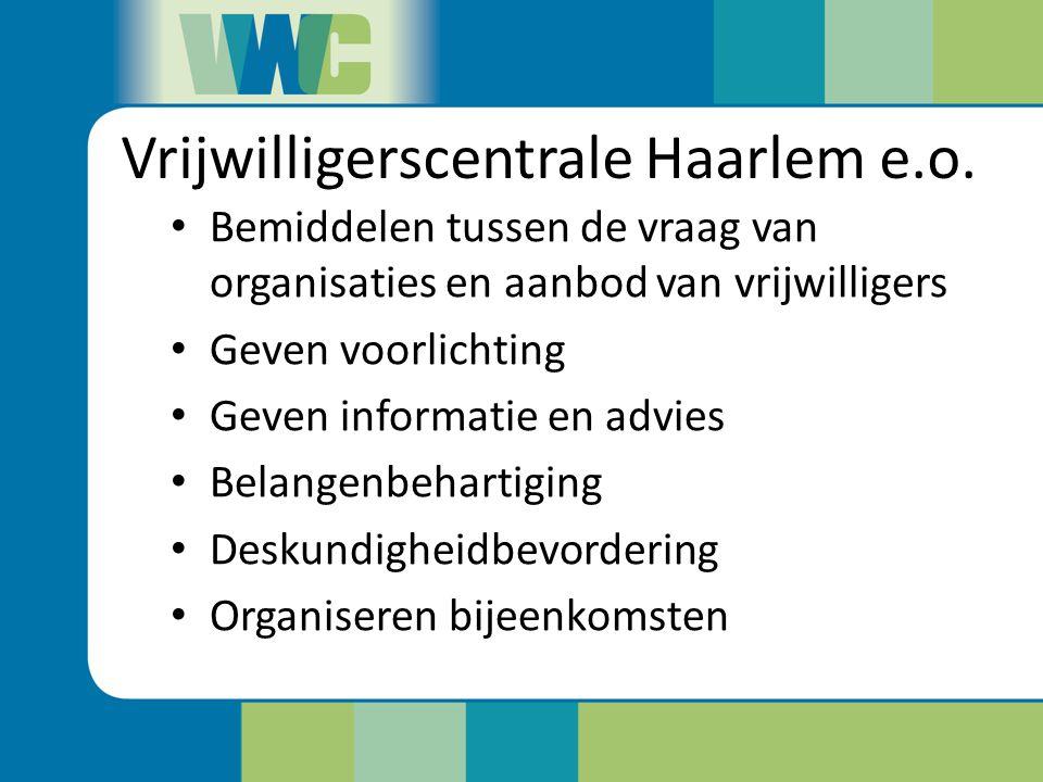 Vrijwilligerscentrale Haarlem e.o. Bemiddelen tussen de vraag van organisaties en aanbod van vrijwilligers Geven voorlichting Geven informatie en advi