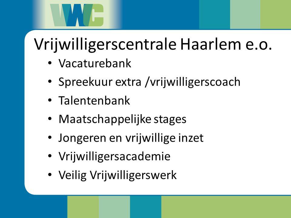 Vrijwilligerscentrale Haarlem e.o. Vacaturebank Spreekuur extra /vrijwilligerscoach Talentenbank Maatschappelijke stages Jongeren en vrijwillige inzet
