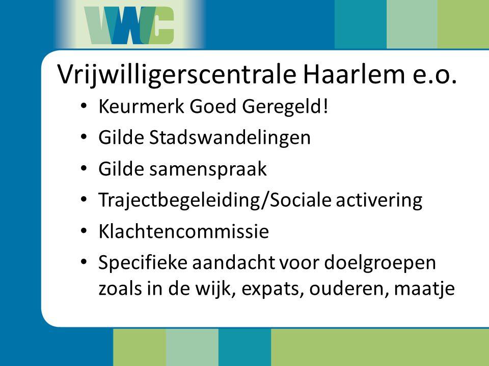 Vrijwilligerscentrale Haarlem e.o. Keurmerk Goed Geregeld! Gilde Stadswandelingen Gilde samenspraak Trajectbegeleiding/Sociale activering Klachtencomm