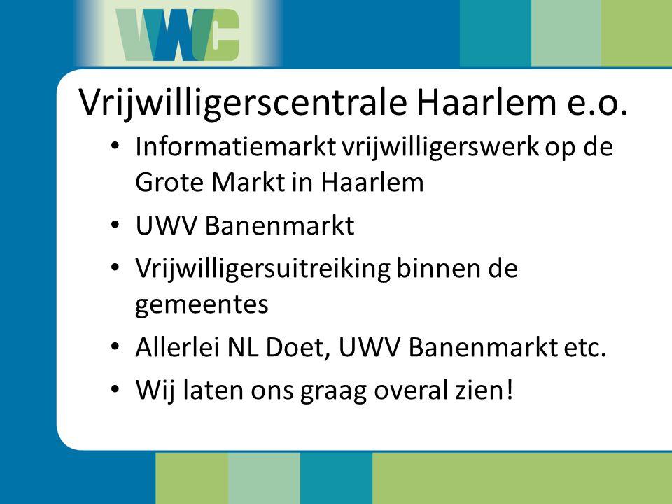 Vrijwilligerscentrale Haarlem e.o. Informatiemarkt vrijwilligerswerk op de Grote Markt in Haarlem UWV Banenmarkt Vrijwilligersuitreiking binnen de gem