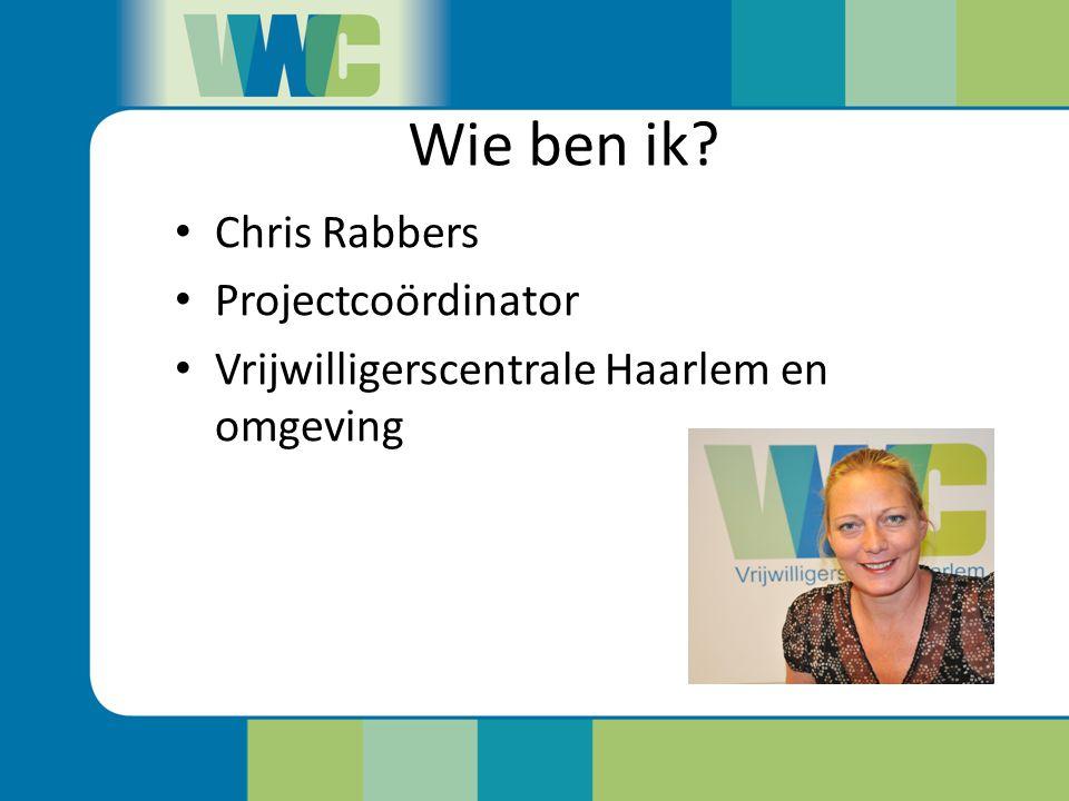 Chris Rabbers Projectcoördinator Vrijwilligerscentrale Haarlem en omgeving Wie ben ik?