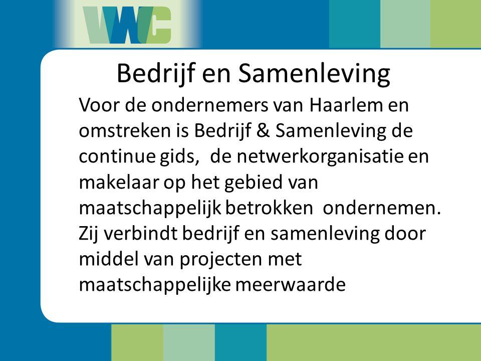Bedrijf en Samenleving Voor de ondernemers van Haarlem en omstreken is Bedrijf & Samenleving de continue gids, de netwerkorganisatie en makelaar op he