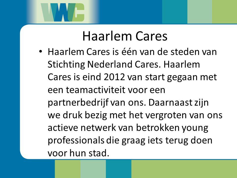 Haarlem Cares Haarlem Cares is één van de steden van Stichting Nederland Cares. Haarlem Cares is eind 2012 van start gegaan met een teamactiviteit voo