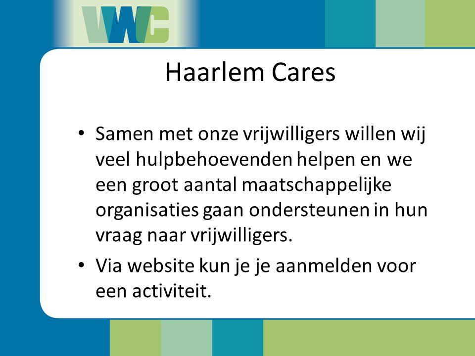Haarlem Cares Samen met onze vrijwilligers willen wij veel hulpbehoevenden helpen en we een groot aantal maatschappelijke organisaties gaan ondersteun