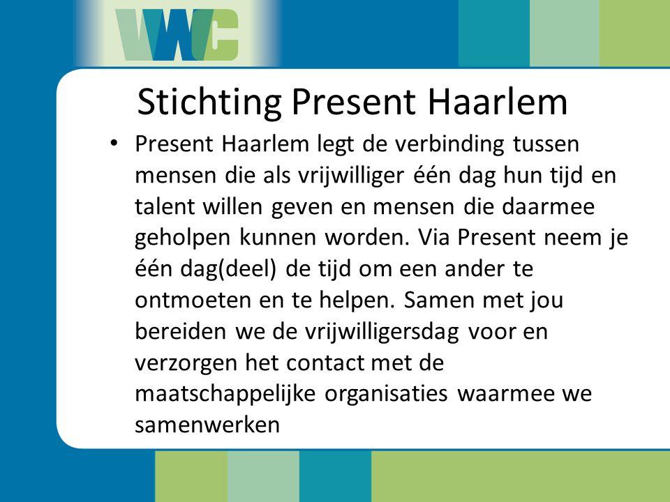 Stichting Present Haarlem Present Haarlem legt de verbinding tussen mensen die als vrijwilliger één dag hun tijd en talent willen geven en mensen die