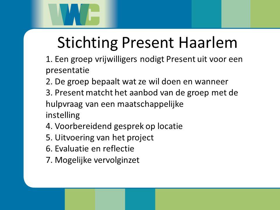 Stichting Present Haarlem 1. Een groep vrijwilligers nodigt Present uit voor een presentatie 2. De groep bepaalt wat ze wil doen en wanneer 3. Present