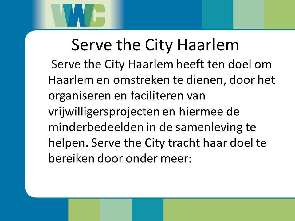 Serve the City Haarlem Serve the City Haarlem heeft ten doel om Haarlem en omstreken te dienen, door het organiseren en faciliteren van vrijwilligersp