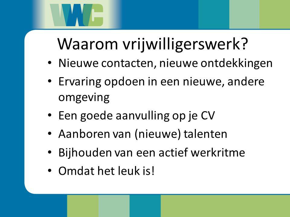 Waarom vrijwilligerswerk? Nieuwe contacten, nieuwe ontdekkingen Ervaring opdoen in een nieuwe, andere omgeving Een goede aanvulling op je CV Aanboren