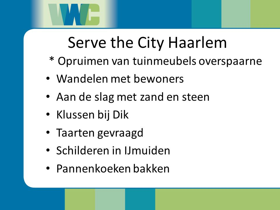 Serve the City Haarlem * Opruimen van tuinmeubels overspaarne Wandelen met bewoners Aan de slag met zand en steen Klussen bij Dik Taarten gevraagd Sch