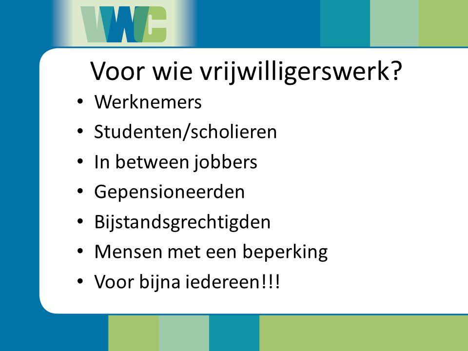 Voor wie vrijwilligerswerk? Werknemers Studenten/scholieren In between jobbers Gepensioneerden Bijstandsgrechtigden Mensen met een beperking Voor bijn
