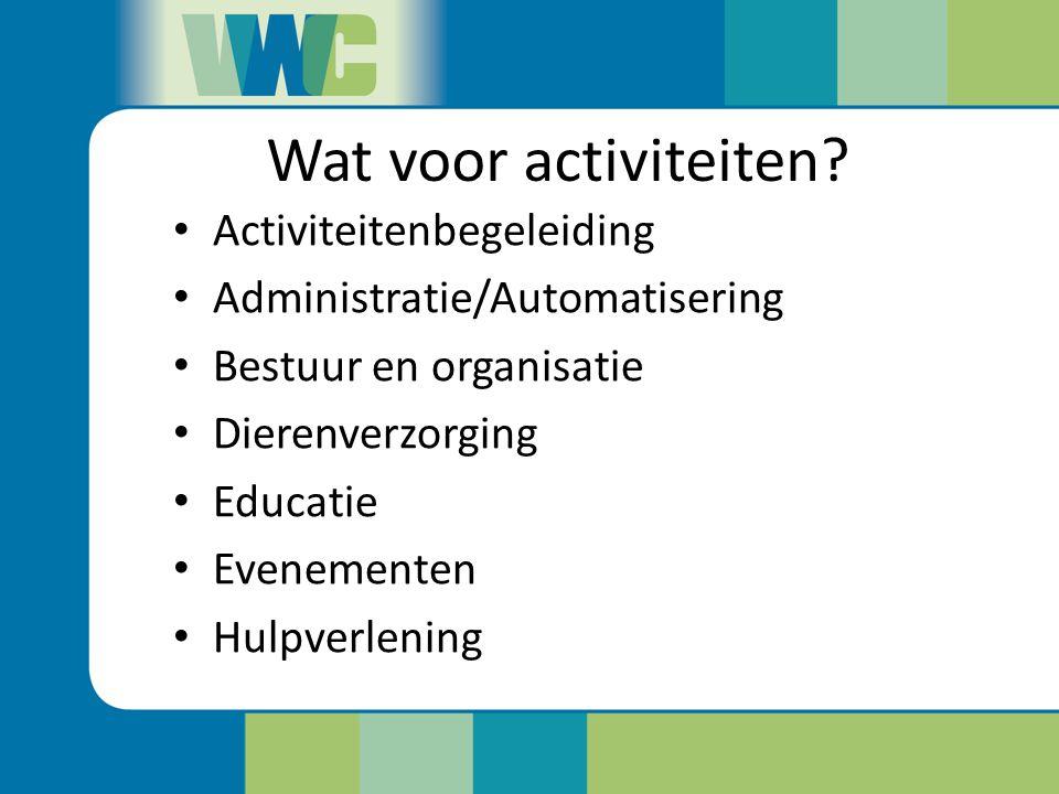 Wat voor activiteiten? Activiteitenbegeleiding Administratie/Automatisering Bestuur en organisatie Dierenverzorging Educatie Evenementen Hulpverlening