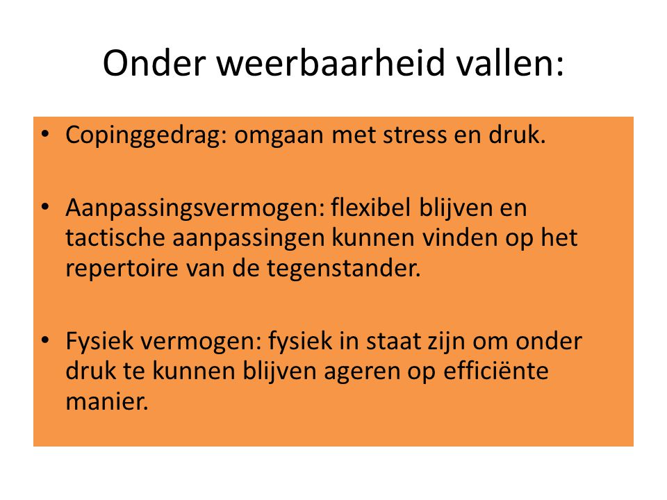Onder weerbaarheid vallen: Copinggedrag: omgaan met stress en druk.